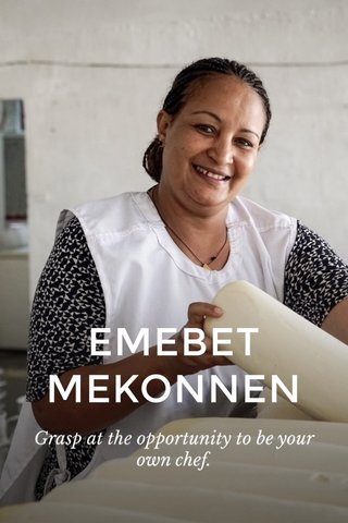 EMEBET MEKONNEN Grasp at the opportunity to be your own chef.