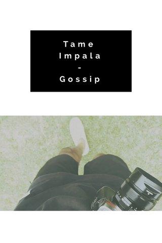 Tame Impala - Gossip