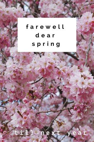 farewell dear spring till next year