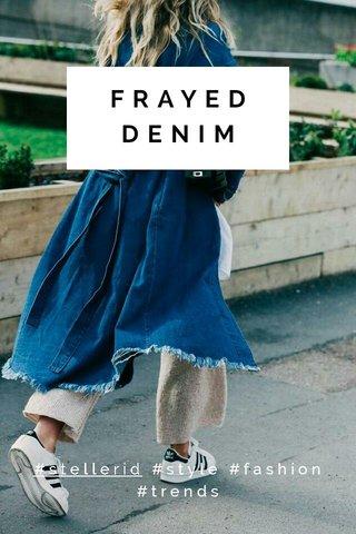 FRAYED DENIM #stellerid #style #fashion #trends