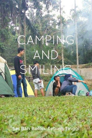 CAMPING AND SMILING Sei Bah Bolon, Tebing Tinggi