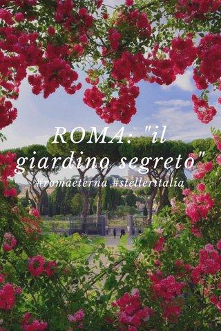 "ROMA: ""il giardino segreto"" #romaeterna #stelleritalia"