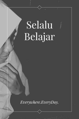 Selalu Belajar Everywhere.EveryDay.