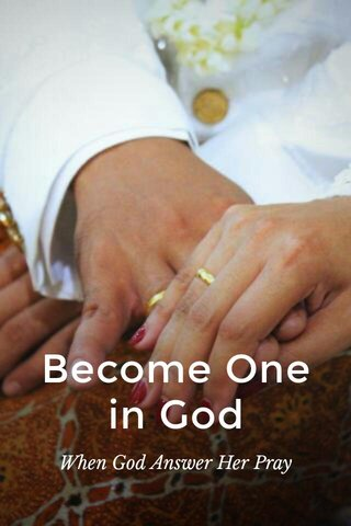 Become One in God When God Answer Her Pray