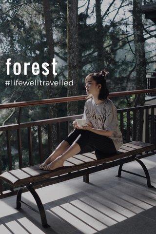 forest #lifewelltravelled