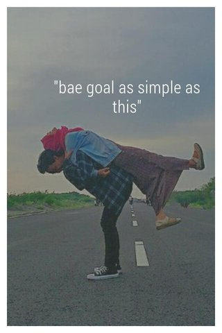 """bae goal as simple as this"""