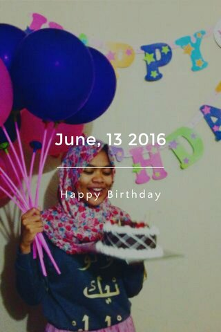 June, 13 2016 Happy Birthday