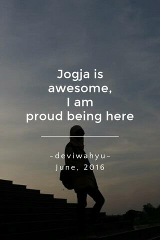 Jogja is awesome, I am proud being here -deviwahyu- June, 2016