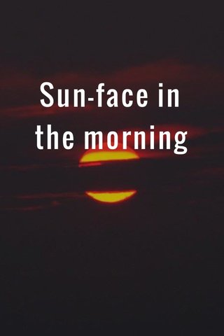 Sun-face in the morning