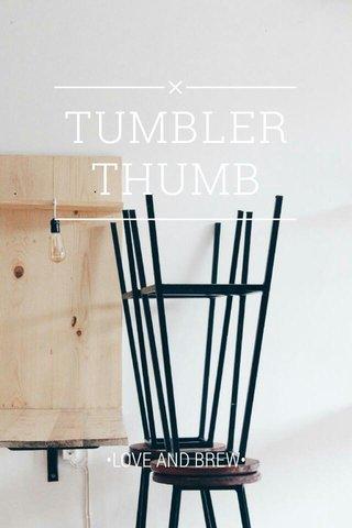 TUMBLER THUMB •LOVE AND BREW•