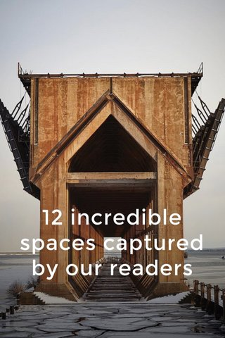 12 incredible spaces captured by our readers