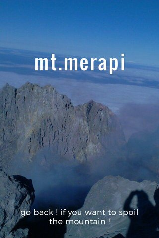 mt.merapi go back ! if you want to spoil the mountain !