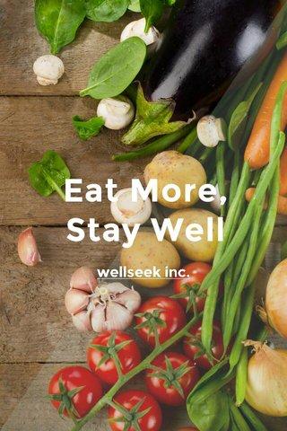 Eat More, Stay Well wellseek inc.