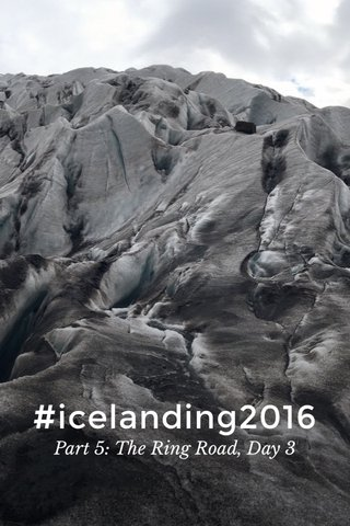 #icelanding2016 Part 5: The Ring Road, Day 3