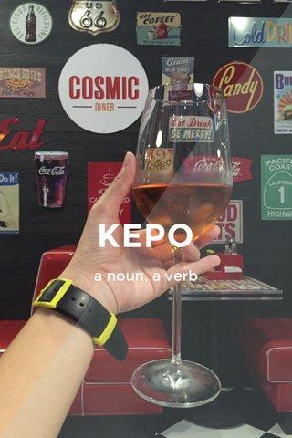 KEPO a noun, a verb
