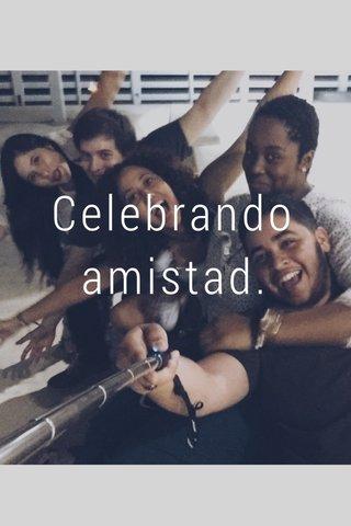Celebrando amistad.