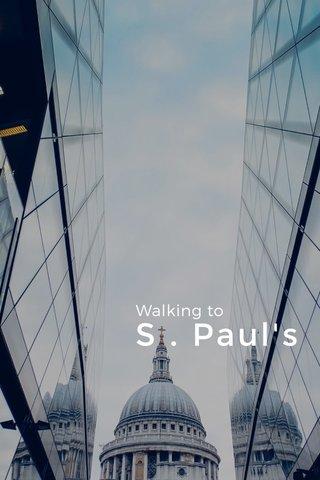 S . Paul's Walking to