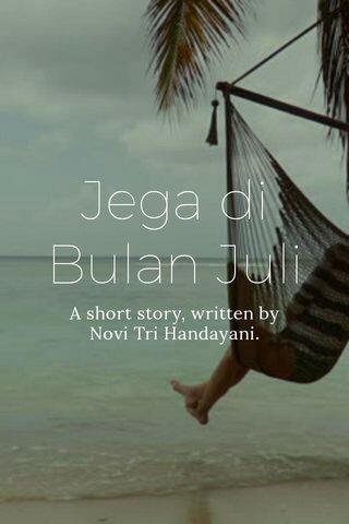 Jega di Bulan Juli A short story, written by Novi Tri Handayani.