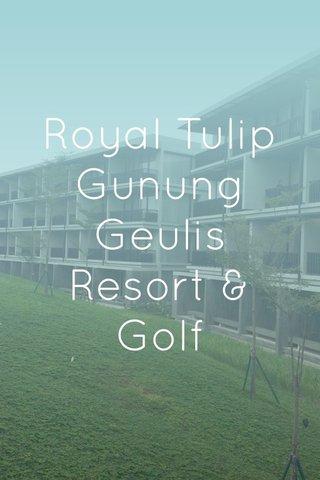 Royal Tulip Gunung Geulis Resort & Golf