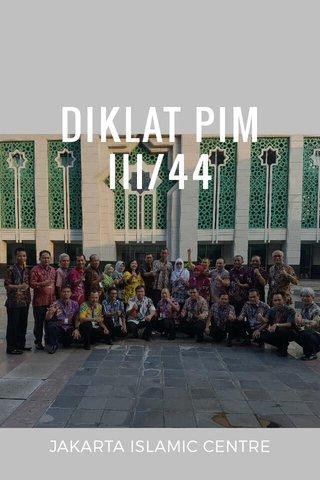 DIKLAT PIM III/44 JAKARTA ISLAMIC CENTRE
