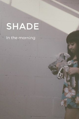 SHADE In the morning