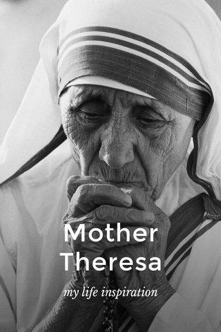 Mother Theresa my life inspiration