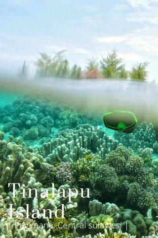 Tinalapu Island | Pagimana, Central sulawesi |