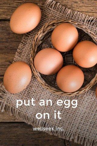 put an egg on it wellseek inc.