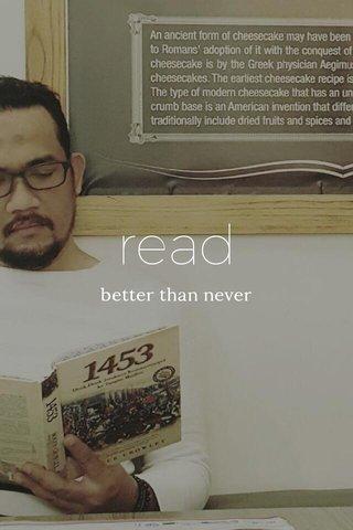read better than never
