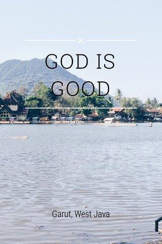 GOD IS GOOD Garut, West Java