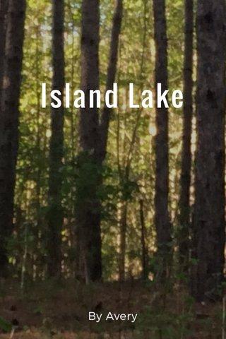 Island Lake By Avery