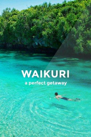 WAIKURI a perfect getaway