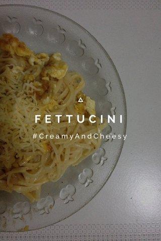 FETTUCINI #CreamyAndCheesy