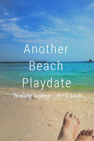 Another Beach Playdate Tanjung Lesung - April 2016