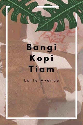 Bangi Kopi Tiam Lotte Avenue