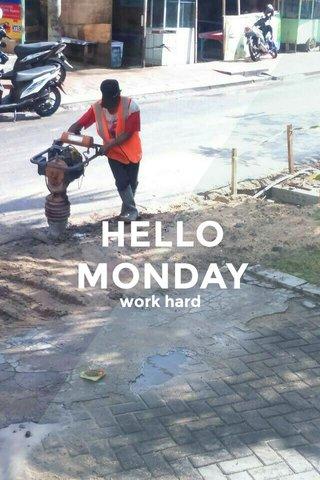 HELLO MONDAY work hard
