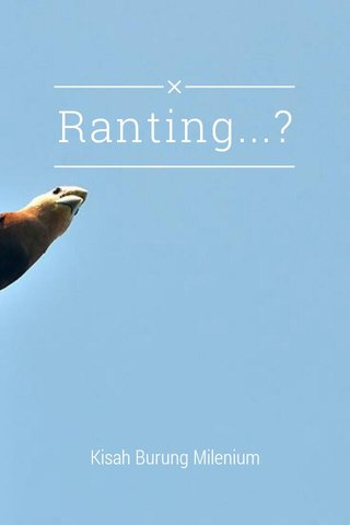 Ranting...? Kisah Burung Milenium