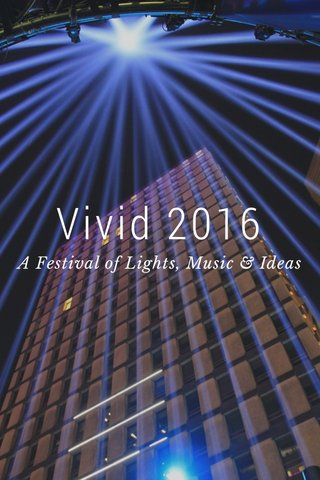 Vivid 2016 A Festival of Lights, Music & Ideas