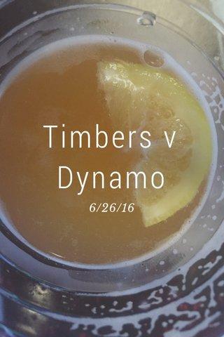 Timbers v Dynamo 6/26/16