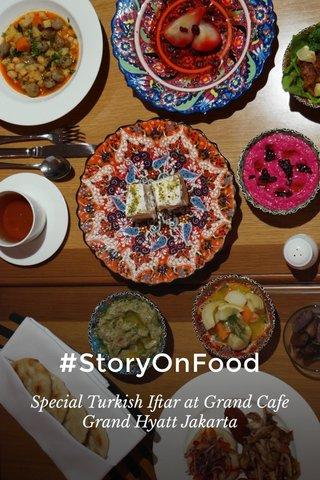 #StoryOnFood Special Turkish Iftar at Grand Cafe Grand Hyatt Jakarta