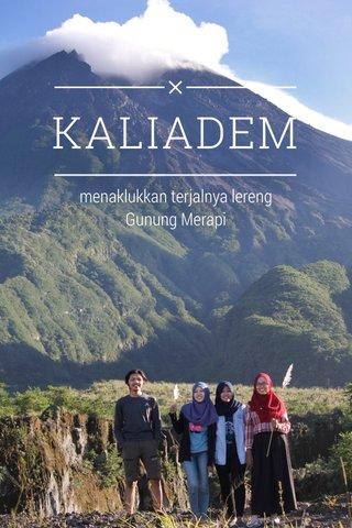 KALIADEM menaklukkan terjalnya lereng Gunung Merapi