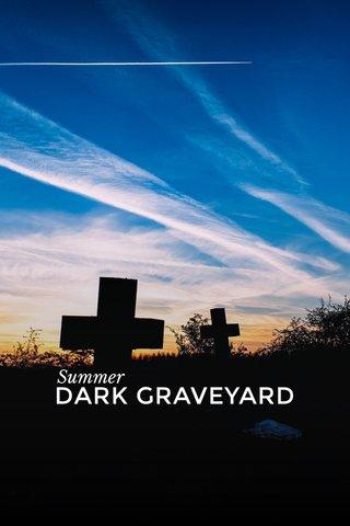 DARK GRAVEYARD Summer