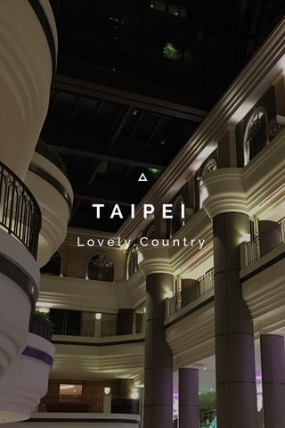 TAIPEI Lovely Country