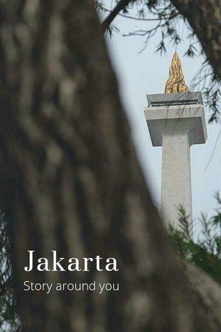 Jakarta Story around you