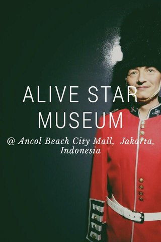 ALIVE STAR MUSEUM @ Ancol Beach City Mall, Jakarta, Indonesia