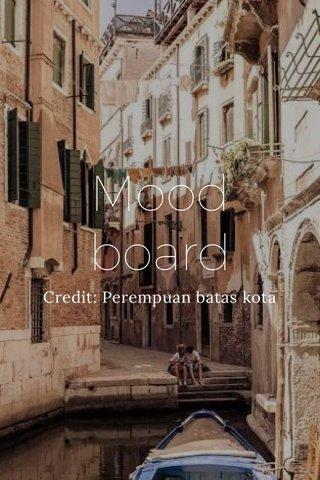 Mood board Credit: Perempuan batas kota