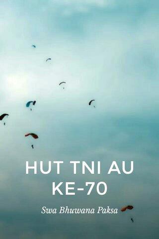 HUT TNI AU KE-70 Swa Bhuwana Paksa