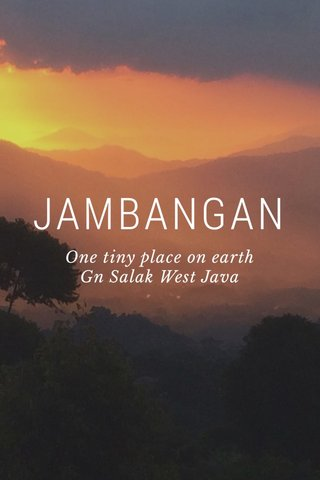 JAMBANGAN One tiny place on earth Gn Salak West Java