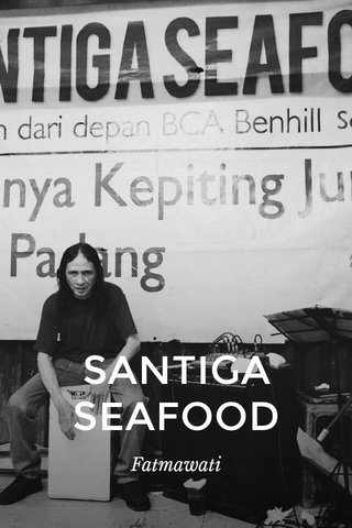 SANTIGA SEAFOOD Fatmawati
