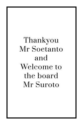 Thankyou Mr Soetanto and Welcome to the board Mr Suroto